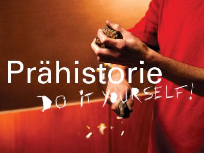 Prähistorie – Do It Yourself!